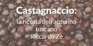 Castagnaccio: la ricetta dell'autunno toscano – Riccardo Ze