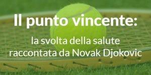 Il punto vincente: la svolta della salute raccontata da Novak Djokovic