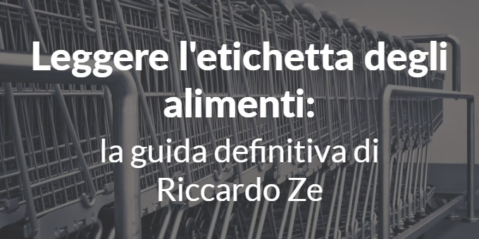 Leggere l'etichetta degli alimenti: la guida definitiva di Riccardo Ze