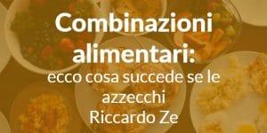 Combinazioni alimentari: ecco cosa succede se le azzecchi – Riccardo Ze