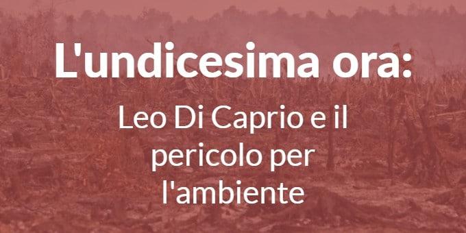 L'undicesima ora: Leo Di Caprio e il pericolo per l'ambiente – Riccardo Ze