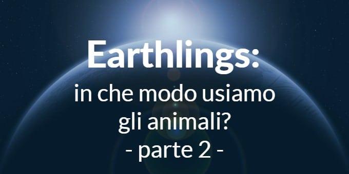 Earthlings: in che modo usiamo gli animali? (parte 2) – Riccardo Ze