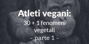Atleti vegani: 30 + 1 fenomeni vegetali - parte 1