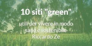 10 siti green utili per vivere in modo sano e sostenibile - riccardo ze
