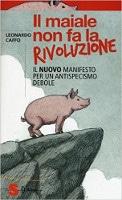 Il maiale non fa la rivoluzione - Leonardo Caffo filosofia e animalismo