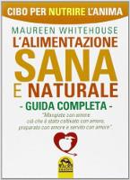L'alimentazione sana e naturale guida completa