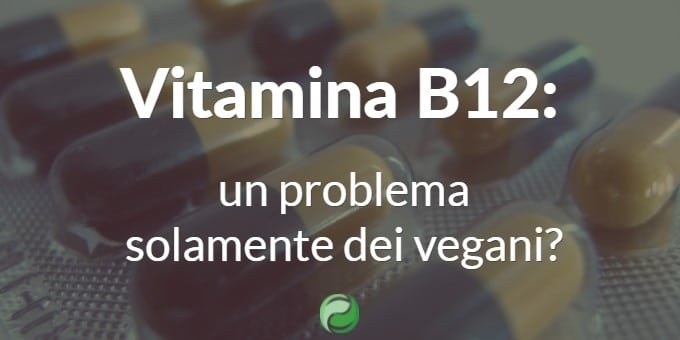 Vitamina B12: un problema solamente dei vegani?
