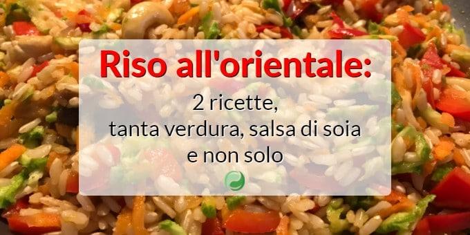 Riso all'orientale: 2 ricette, tanta verdura, salsa di soia e non solo