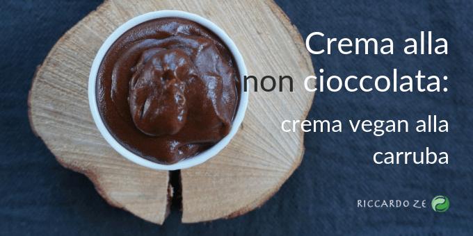Ricetta della crema alla non cioccolata: crema vegan alla carruba