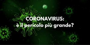 Coronavirus: è il pericolo più grande?